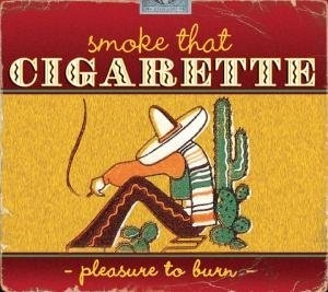 Smoke That Cigarette: Pleasure To Burn album cover
