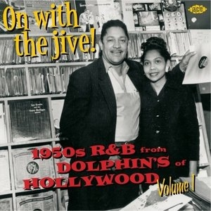 On With The Jive!: 1950s R&B From Dolphin's Of Hollywood, Vol. 1 album cover