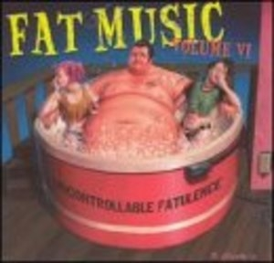 Fat Music, Vol.6: Uncontrollable Fatulence album cover