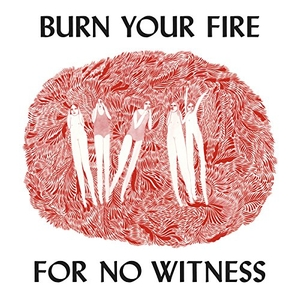 Burn Your Fire for No Witness album cover