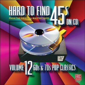 Hard To Find 45s On CD, Vol. 12: 60s & 70s Pop Classics album cover