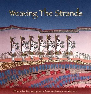 Weaving The Strands: Music By Contemporary Native American Women album cover