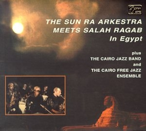 Sun Ra Arkestra Meets Salah Ragab In Egypt album cover
