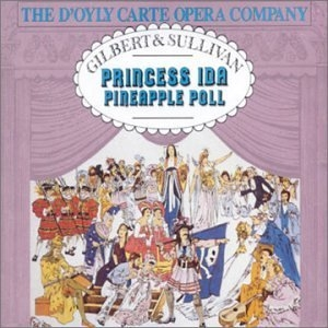Gilbert & Sullivan: Princess Ida~ Pineapple Poll album cover