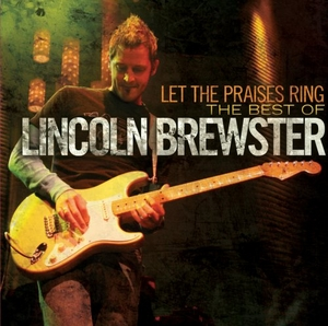 Let The Praises Ring: The Best Worship Songs Of Lincoln Brewster album cover