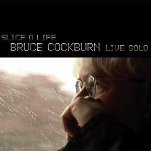 Slice O Life: Bruce Cockburn Live Solo album cover